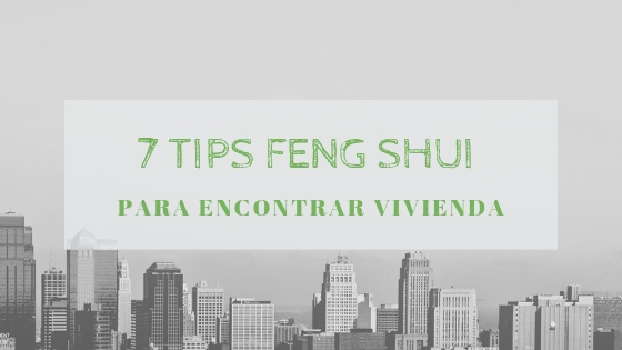 7 TIPS Feng Shui para encontrar tu piso ideal