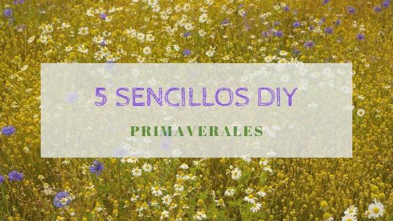 5 DIY primaverales que desearás tener en tu casa