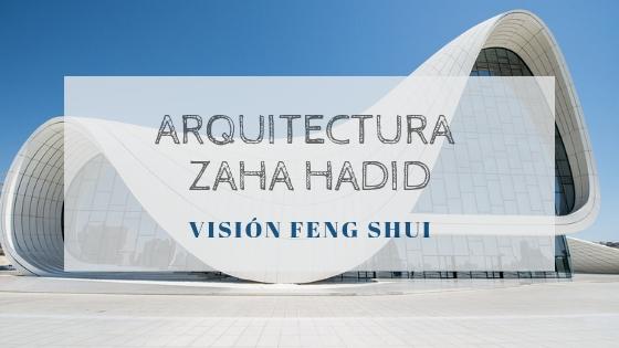 Visión Feng Shui de la Arquitectura de Zaha Hadid